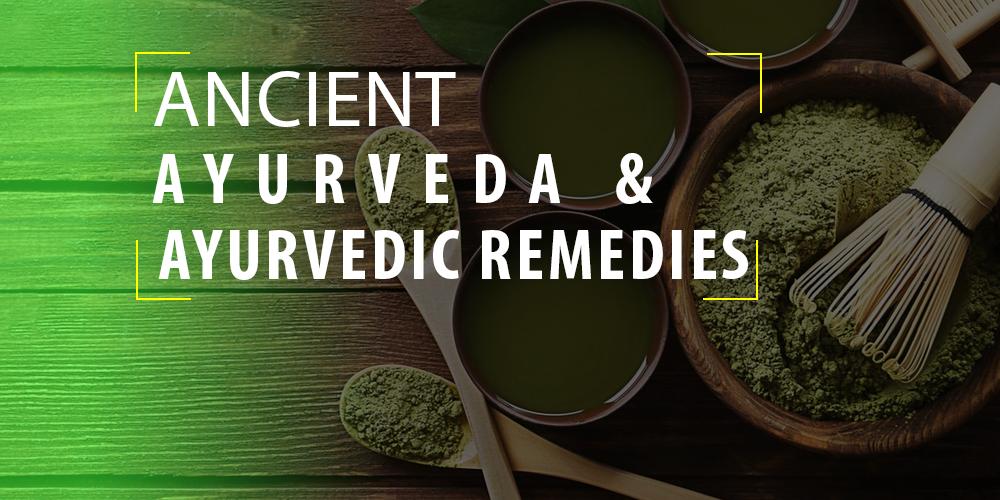 Ancient Ayurveda & Ayurvedic remedies