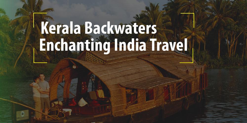 Kerala Backwaters: Enchanting India Travel